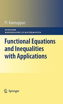 Functional Equations and Inequalities With Applications By Kannappan, Pl