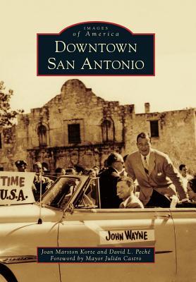 Downtown San Antonio By Korte, Joan Marston/ Peche, David L./ Castro, Julian (FRW)
