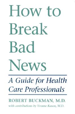 How to Break Bad News By Buckman, Robert/ Kason, Yvonne, M.D.